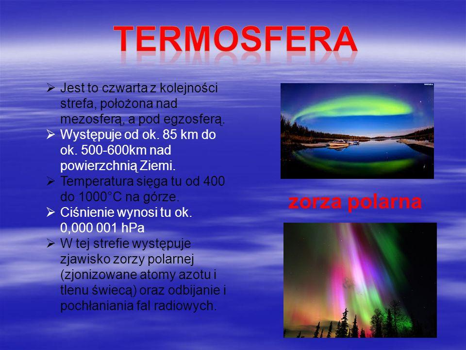 Jest to czwarta z kolejności strefa, położona nad mezosferą, a pod egzosferą. Występuje od ok. 85 km do ok. 500-600km nad powierzchnią Ziemi. Temperat