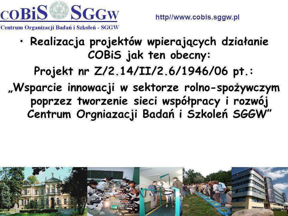 Realizacja projektów wpierających działanie COBiS jak ten obecny: Projekt nr Z/2.14/II/2.6/1946/06 pt.: Wsparcie innowacji w sektorze rolno-spożywczym