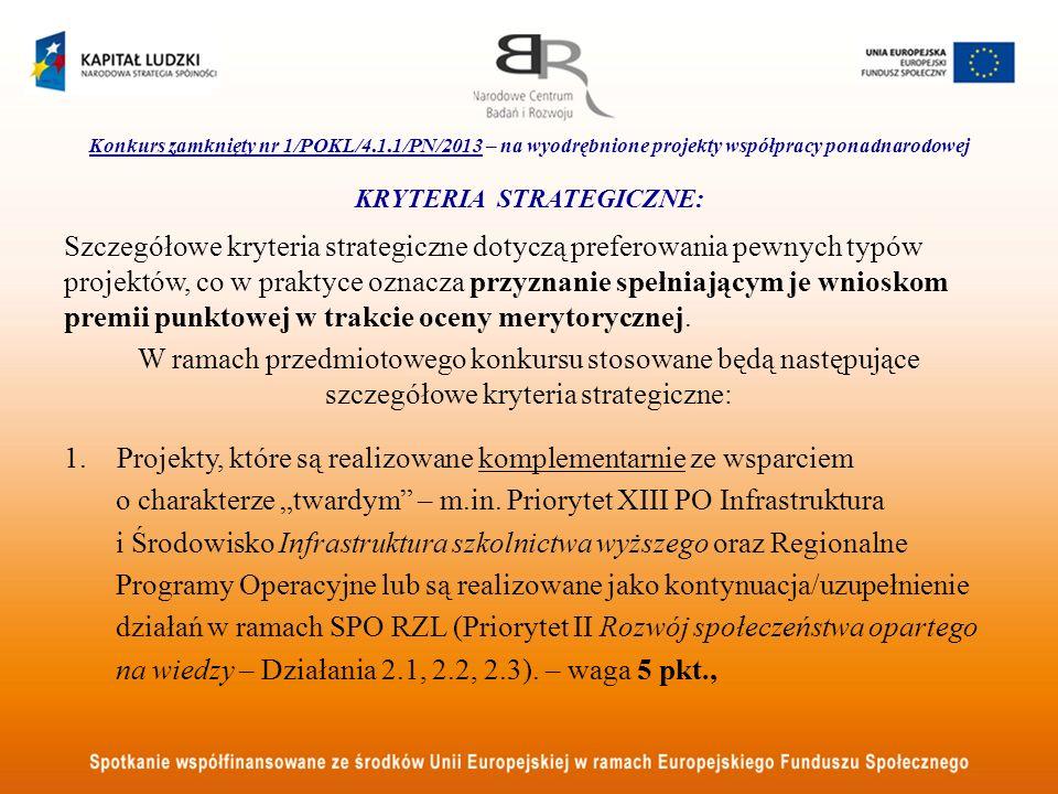 Konkurs zamknięty nr 1/POKL/4.1.1/PN/2013 – na wyodrębnione projekty współpracy ponadnarodowej KRYTERIA STRATEGICZNE: Szczegółowe kryteria strategiczne dotyczą preferowania pewnych typów projektów, co w praktyce oznacza przyznanie spełniającym je wnioskom premii punktowej w trakcie oceny merytorycznej.