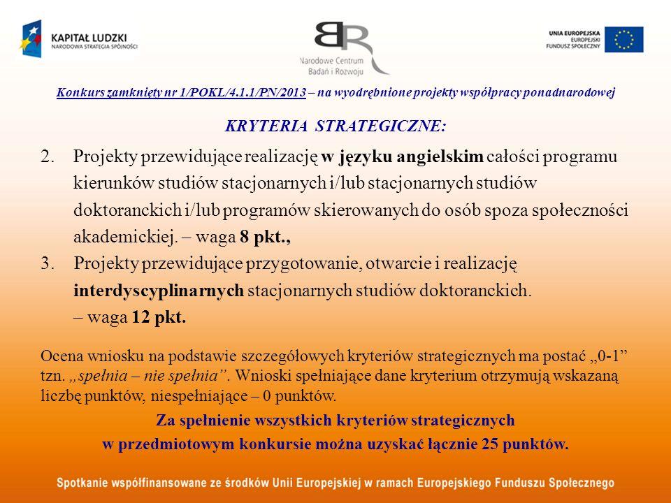 Konkurs zamknięty nr 1/POKL/4.1.1/PN/2013 – na wyodrębnione projekty współpracy ponadnarodowej KRYTERIA STRATEGICZNE: 2. Projekty przewidujące realiza
