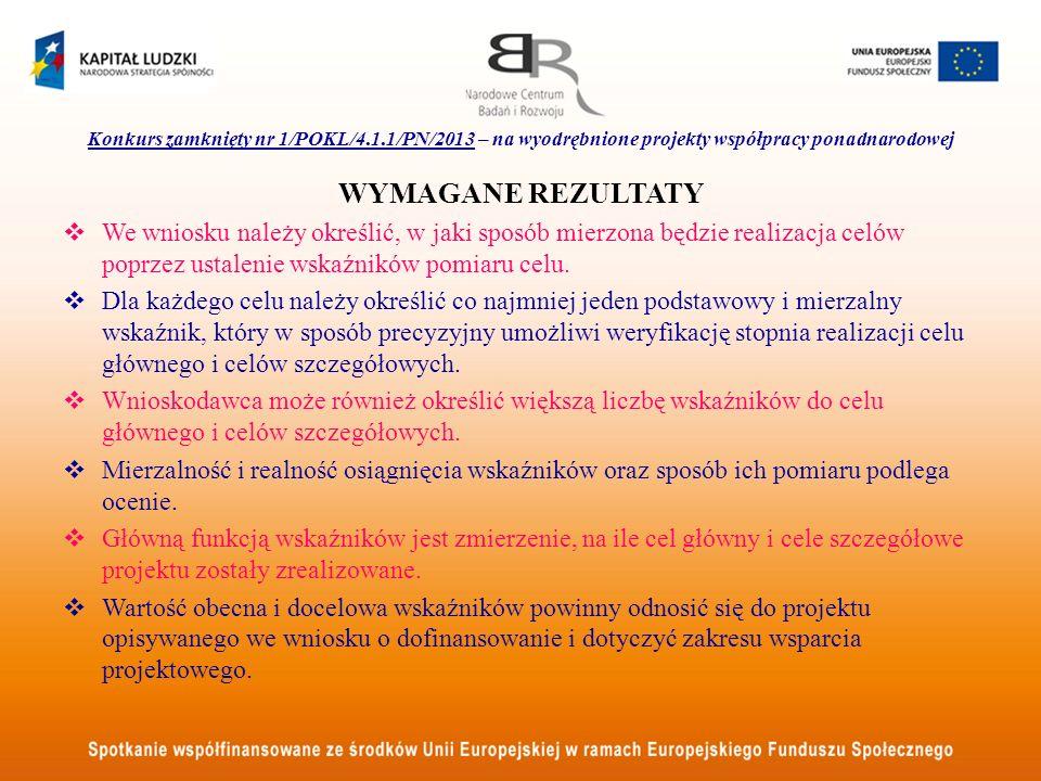 Konkurs zamknięty nr 1/POKL/4.1.1/PN/2013 – na wyodrębnione projekty współpracy ponadnarodowej WYMAGANE REZULTATY We wniosku należy określić, w jaki s