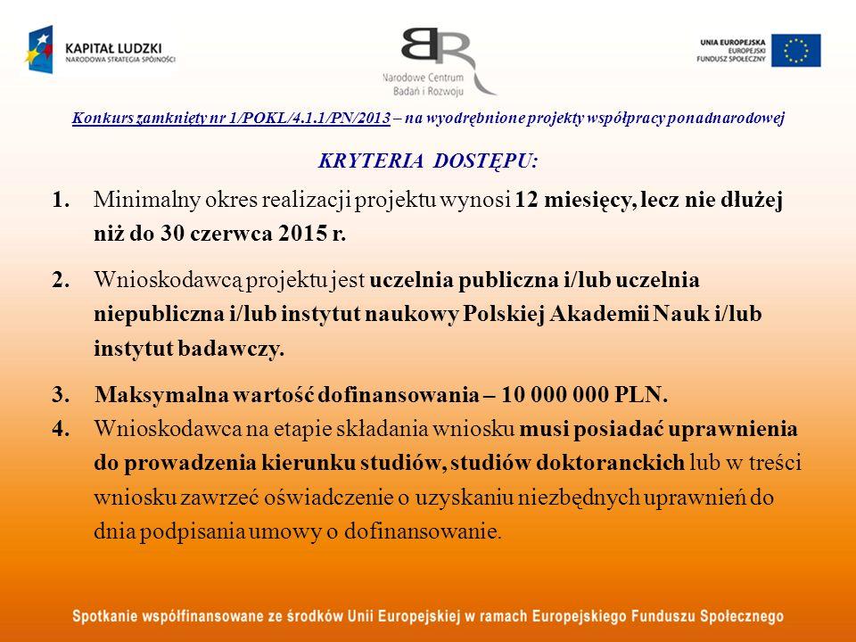 Konkurs zamknięty nr 1/POKL/4.1.1/PN/2013 – na wyodrębnione projekty współpracy ponadnarodowej KRYTERIA DOSTĘPU: 1. Minimalny okres realizacji projekt