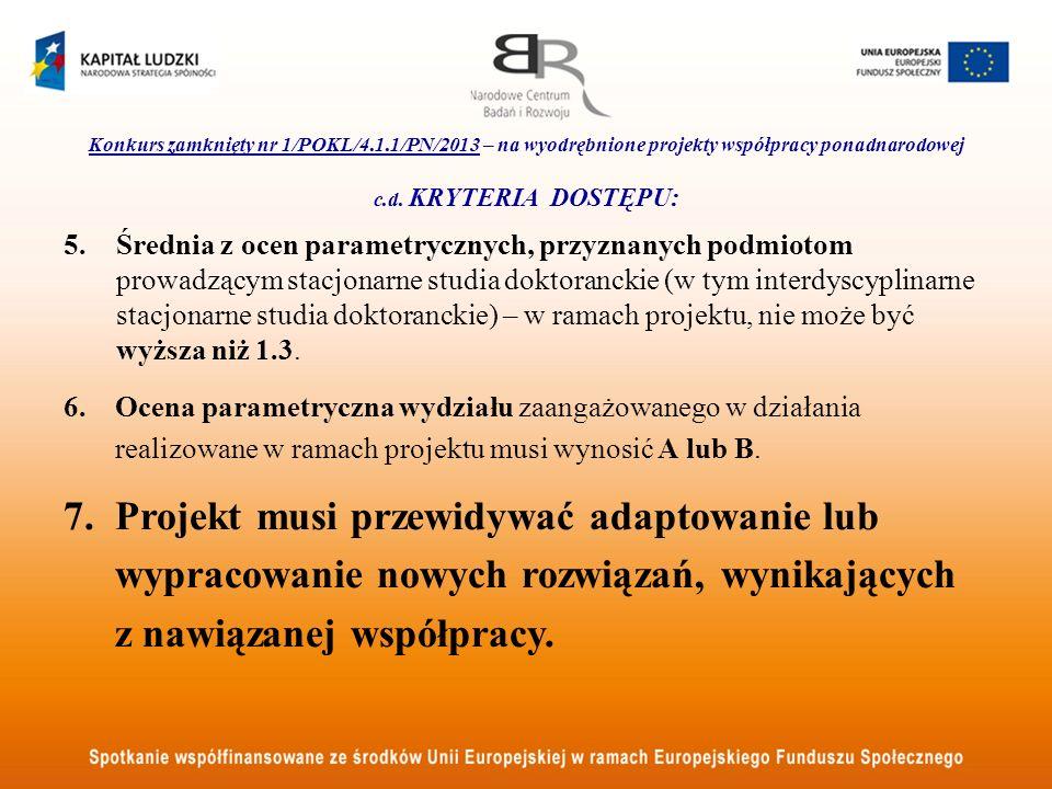 Konkurs zamknięty nr 1/POKL/4.1.1/PN/2013 – na wyodrębnione projekty współpracy ponadnarodowej c.d. KRYTERIA DOSTĘPU: 5.Średnia z ocen parametrycznych