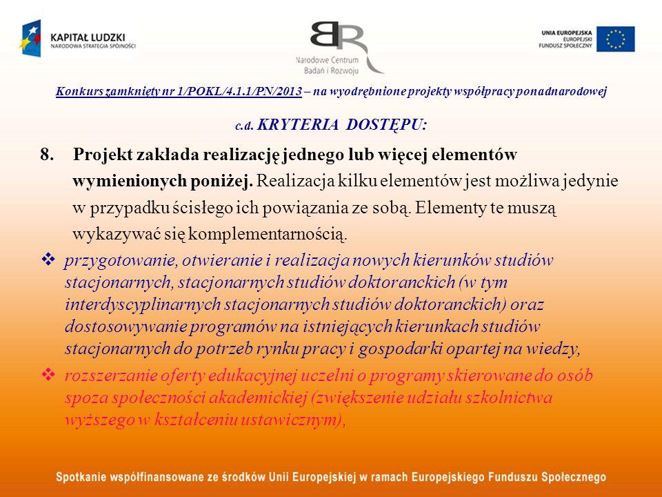 Konkurs zamknięty nr 1/POKL/4.1.1/PN/2013 – na wyodrębnione projekty współpracy ponadnarodowej c.d. KRYTERIA DOSTĘPU: 8.Projekt zakłada realizację jed