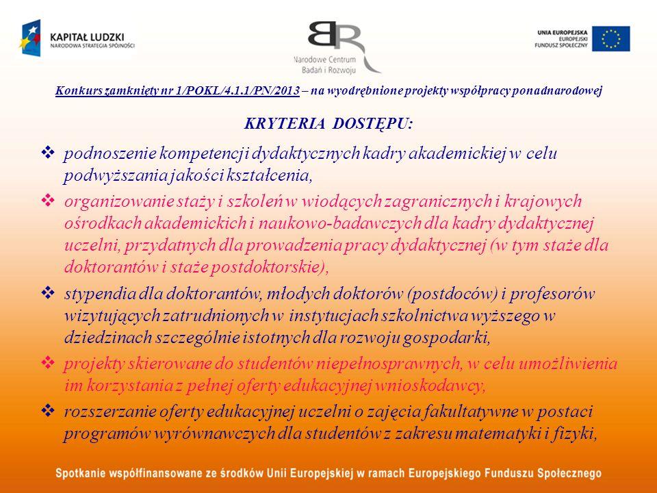 Konkurs zamknięty nr 1/POKL/4.1.1/PN/2013 – na wyodrębnione projekty współpracy ponadnarodowej KRYTERIA DOSTĘPU: podnoszenie kompetencji dydaktycznych
