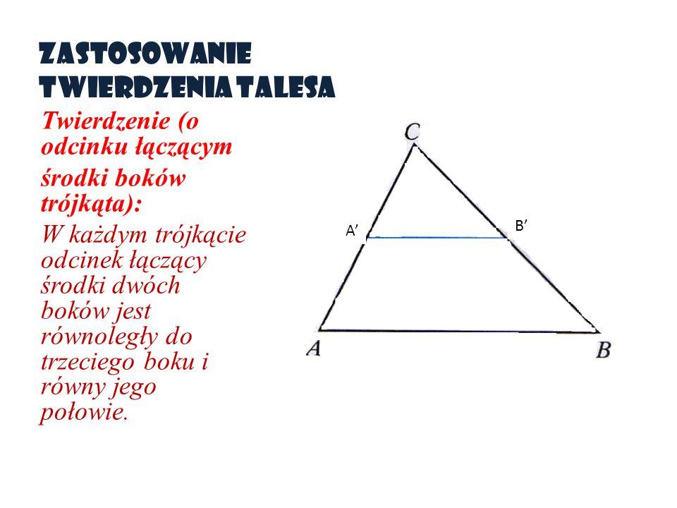 Zastosowanie twierdzenia Talesa Twierdzenie (o odcinku łączącym środki boków trójkąta): W każdym trójkącie odcinek łączący środki dwóch boków jest rów