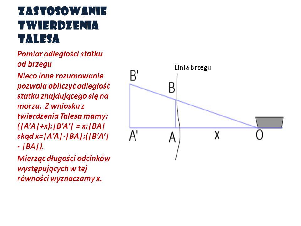 Zastosowanie twierdzenia Talesa Pomiar odległości statku od brzegu Nieco inne rozumowanie pozwala obliczyć odległość statku znajdującego się na morzu.