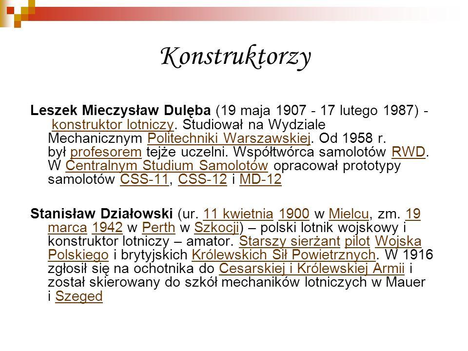 Konstruktorzy Leszek Mieczysław Dulęba (19 maja 1907 - 17 lutego 1987) - konstruktor lotniczy. Studiował na Wydziale Mechanicznym Politechniki Warszaw