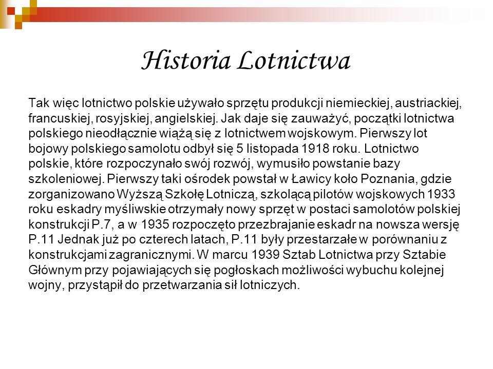 Historia Lotnictwa Tak więc lotnictwo polskie używało sprzętu produkcji niemieckiej, austriackiej, francuskiej, rosyjskiej, angielskiej. Jak daje się
