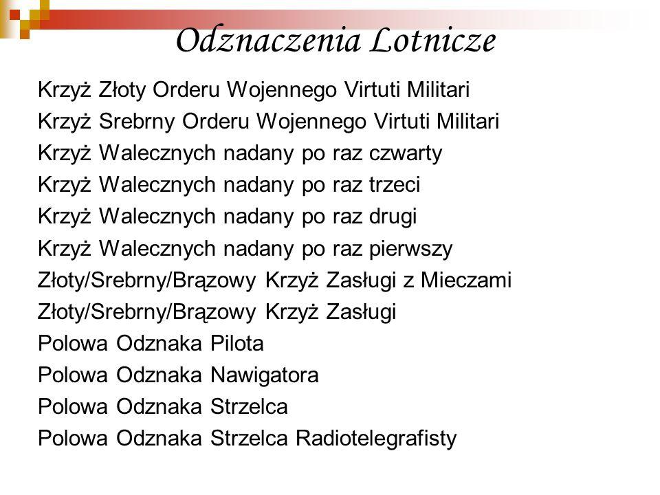Odznaczenia Lotnicze Krzyż Złoty Orderu Wojennego Virtuti Militari Krzyż Srebrny Orderu Wojennego Virtuti Militari Krzyż Walecznych nadany po raz czwa