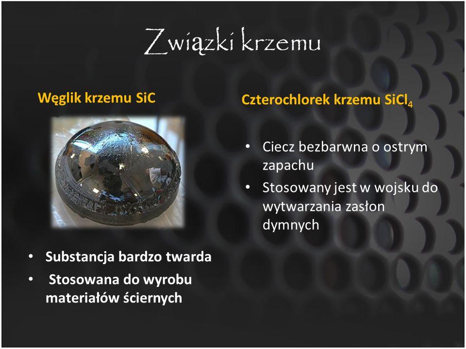 Zwi ą zki krzemu Węglik krzemu SiC Substancja bardzo twarda Stosowana do wyrobu materiałów ściernych Czterochlorek krzemu SiCl 4 Ciecz bezbarwna o ost