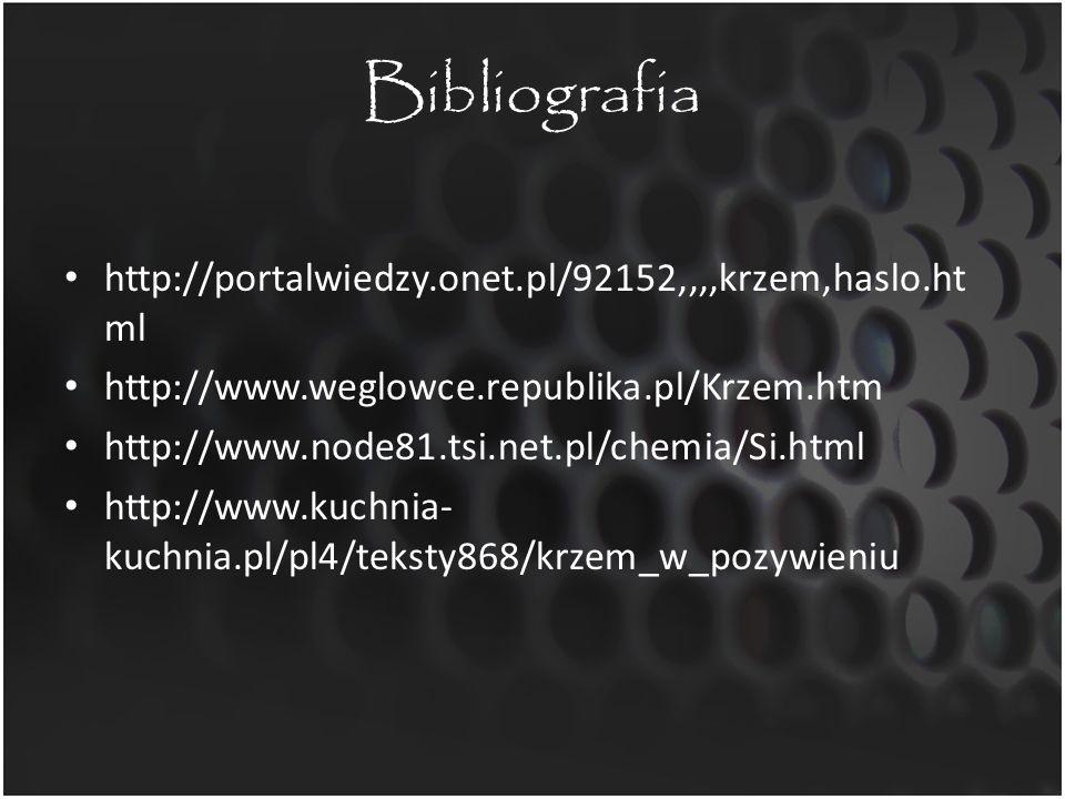 Bibliografia http://portalwiedzy.onet.pl/92152,,,,krzem,haslo.ht ml http://www.weglowce.republika.pl/Krzem.htm http://www.node81.tsi.net.pl/chemia/Si.