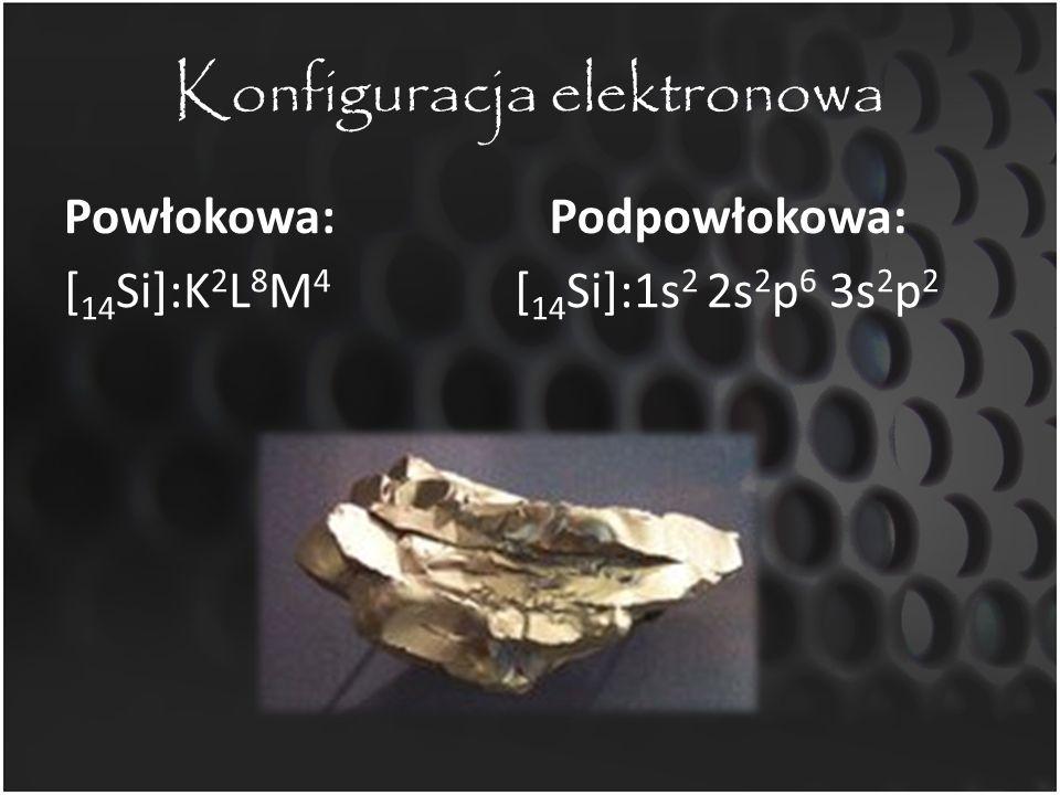 Konfiguracja elektronowa Powłokowa: [ 14 Si]:K 2 L 8 M 4 Podpowłokowa: [ 14 Si]:1s 2 2s 2 p 6 3s 2 p 2