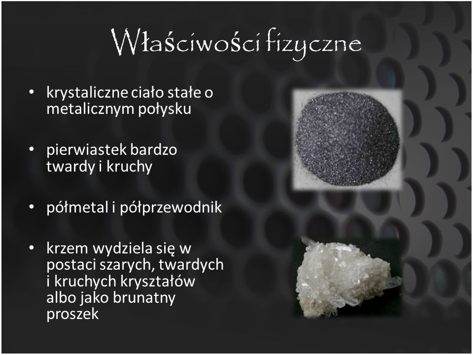 W ł a ś ciwo ś ci chemiczne mało aktywny chemicznie w temperaturze pokojowej reaguje z fluorem Si+2F 2 SiF 4 fluorek krzemu (IV) Po ogrzaniu reaguje: – z tlenem Si + O 2 SiO 2 tlenek krzemu (IV) (krzemionka) – z metalami Si + 2Mg Mg 2 Si krzemek magnezu – z zasadami SiO 2 + 2NaOH Na 2 SiO 3 + H 2 O metakrzemian sodu