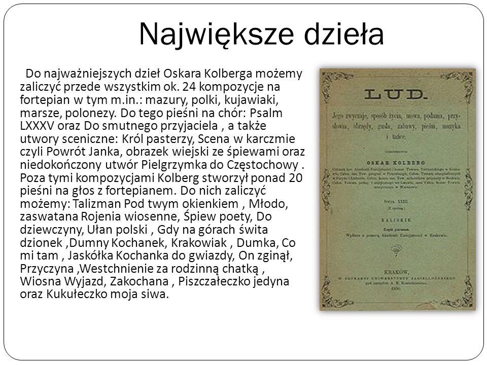 Największe dzieła Do najważniejszych dzieł Oskara Kolberga możemy zaliczyć przede wszystkim ok. 24 kompozycje na fortepian w tym m.in.: mazury, polki,