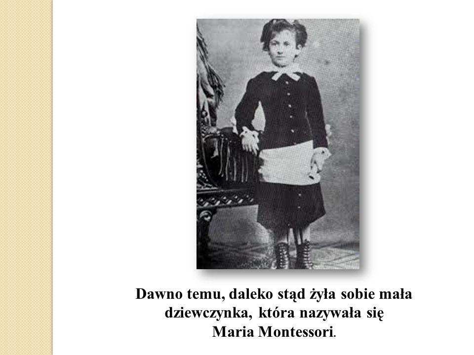 Dawno temu, daleko stąd żyła sobie mała dziewczynka, która nazywała się Maria Montessori.