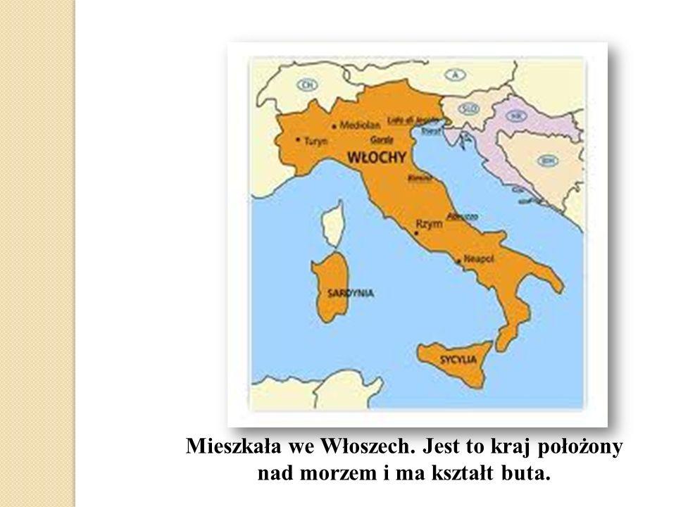 Mieszkała we Włoszech. Jest to kraj położony nad morzem i ma kształt buta.