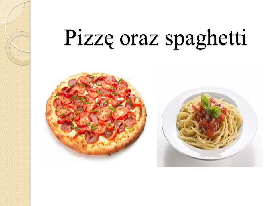 Pizzę oraz spaghetti