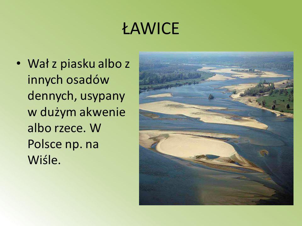 ŁAWICE Wał z piasku albo z innych osadów dennych, usypany w dużym akwenie albo rzece. W Polsce np. na Wiśle.