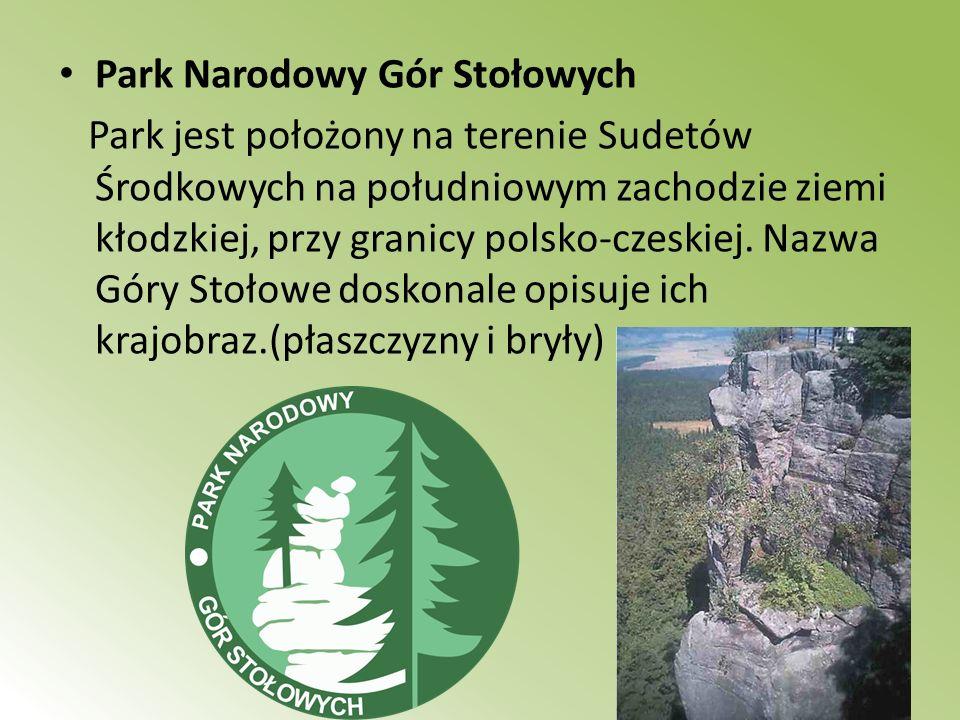 Park Narodowy Gór Stołowych Park jest położony na terenie Sudetów Środkowych na południowym zachodzie ziemi kłodzkiej, przy granicy polsko-czeskiej. N