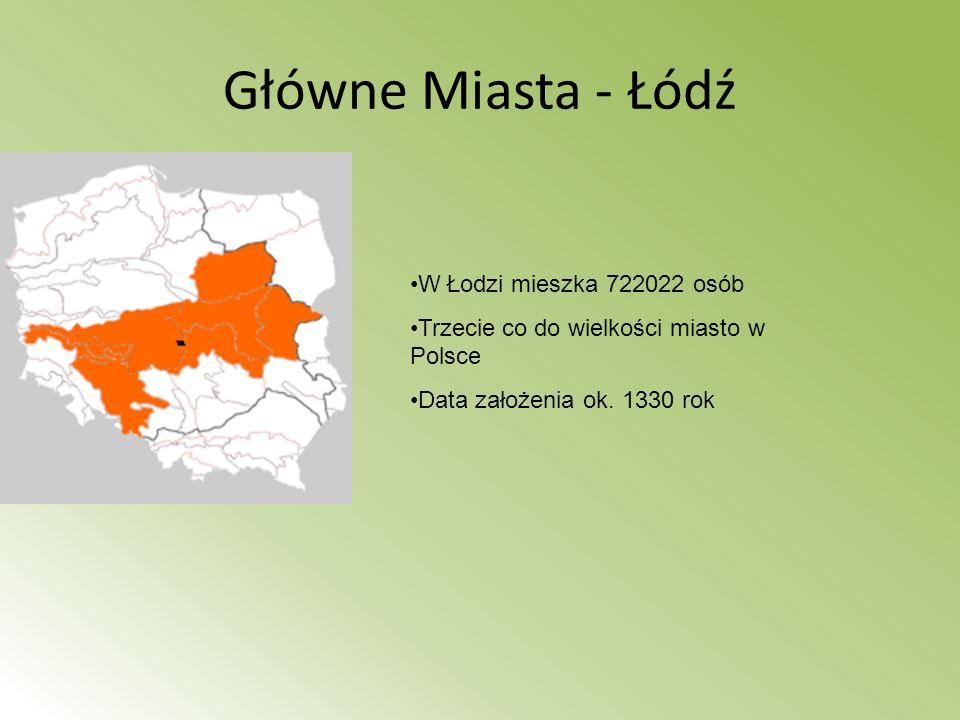Główne Miasta - Łódź W Łodzi mieszka 722022 osób Trzecie co do wielkości miasto w Polsce Data założenia ok. 1330 rok
