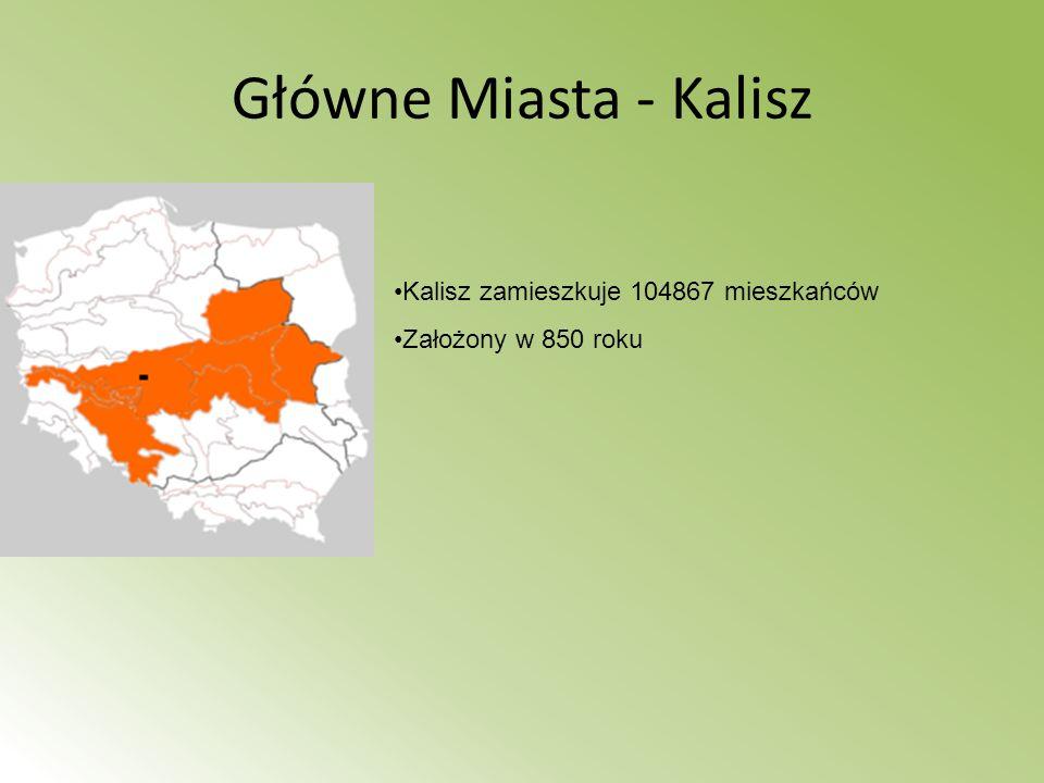 Główne Miasta - Kalisz Kalisz zamieszkuje 104867 mieszkańców Założony w 850 roku