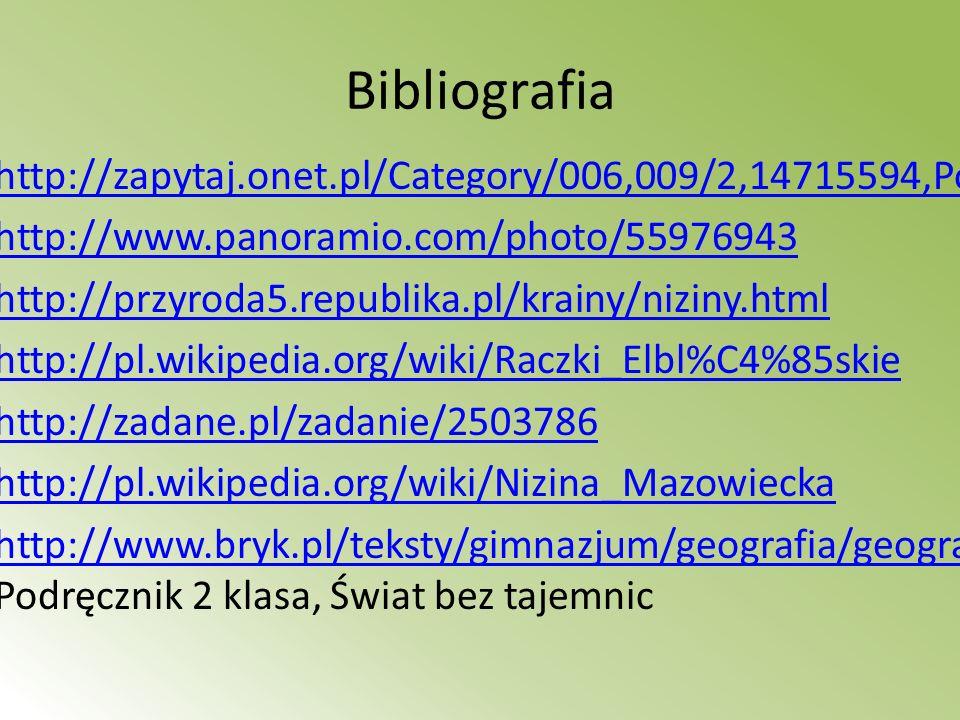 Bibliografia http://zapytaj.onet.pl/Category/006,009/2,14715594,Po http://www.panoramio.com/photo/55976943 http://przyroda5.republika.pl/krainy/niziny
