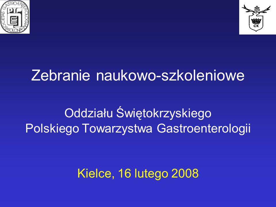 Zebranie naukowo-szkoleniowe Oddziału Świętokrzyskiego Polskiego Towarzystwa Gastroenterologii Kielce, 16 lutego 2008