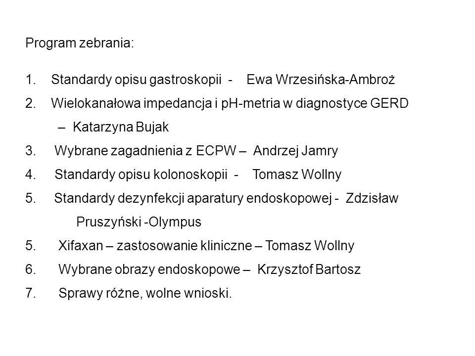 Program zebrania: 1. Standardy opisu gastroskopii - Ewa Wrzesińska-Ambroż 2. Wielokanałowa impedancja i pH-metria w diagnostyce GERD – Katarzyna Bujak