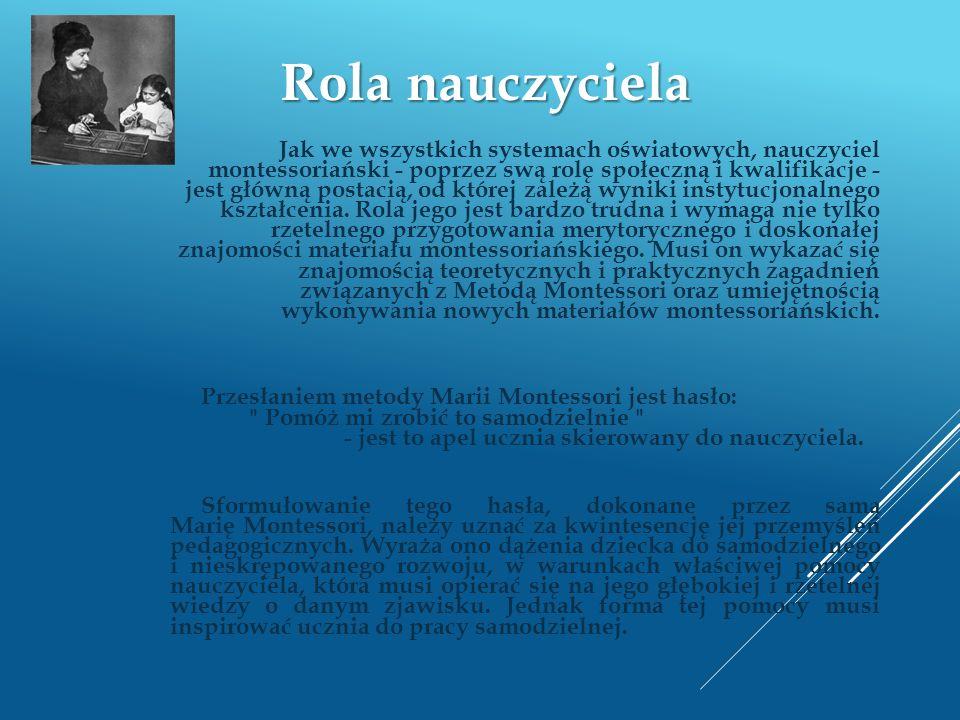 Rola nauczyciela Jak we wszystkich systemach oświatowych, nauczyciel montessoriański - poprzez swą rolę społeczną i kwalifikacje - jest główną postaci