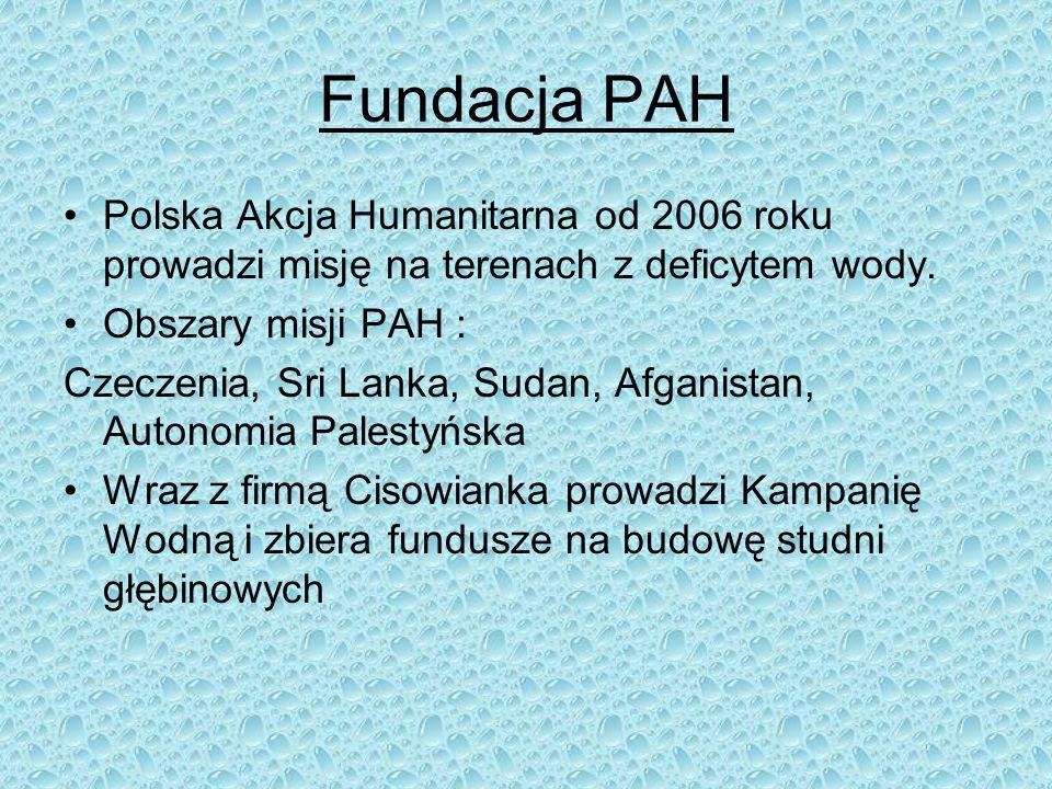 Fundacja PAH Polska Akcja Humanitarna od 2006 roku prowadzi misję na terenach z deficytem wody. Obszary misji PAH : Czeczenia, Sri Lanka, Sudan, Afgan