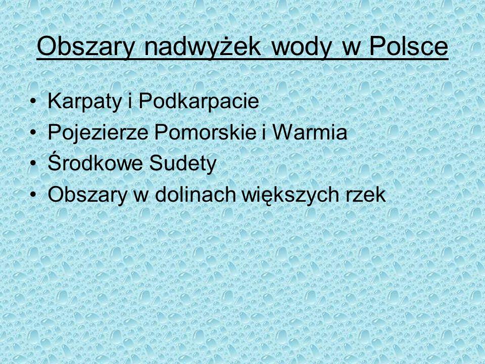 Obszary nadwyżek wody w Polsce Karpaty i Podkarpacie Pojezierze Pomorskie i Warmia Środkowe Sudety Obszary w dolinach większych rzek