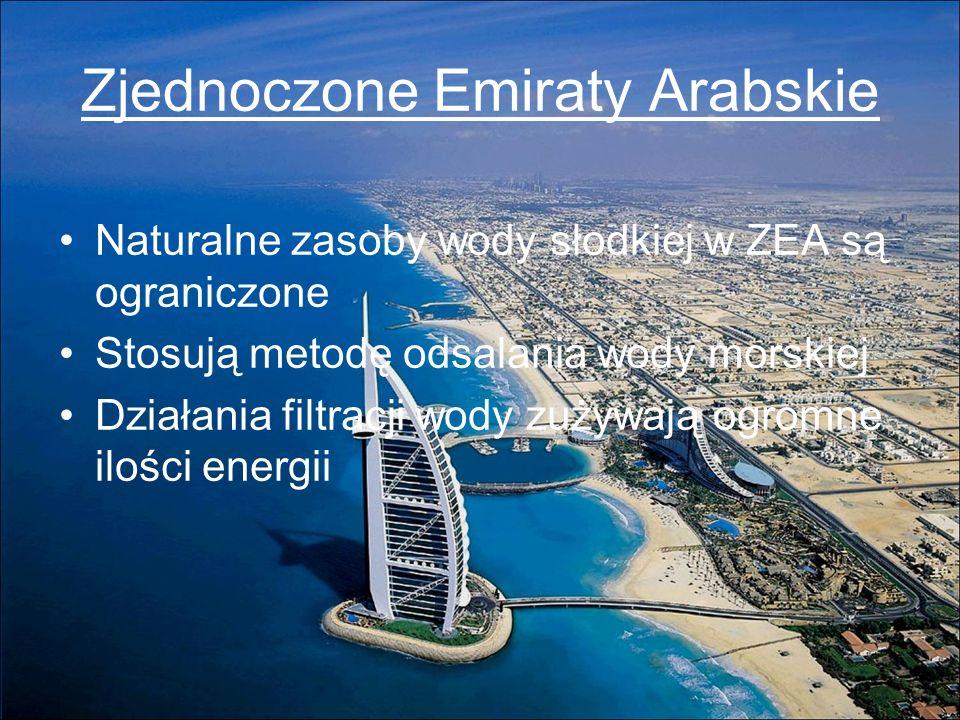 Zjednoczone Emiraty Arabskie Naturalne zasoby wody słodkiej w ZEA są ograniczone Stosują metodę odsalania wody morskiej Działania filtracji wody zużyw
