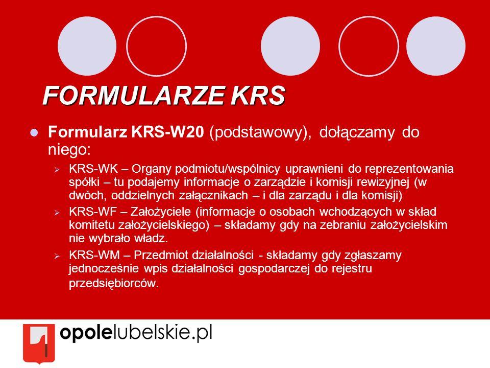 FORMULARZE KRS Formularz KRS-W20 (podstawowy), dołączamy do niego: KRS-WK – Organy podmiotu/wspólnicy uprawnieni do reprezentowania spółki – tu podaje