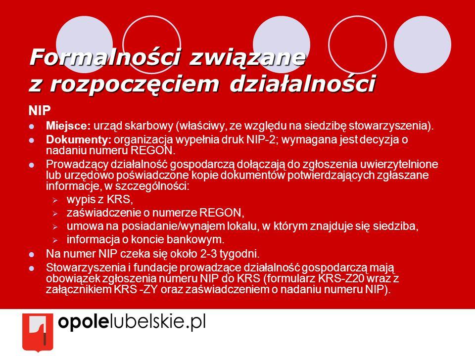 Formalności związane z rozpoczęciem działalności NIP Miejsce: urząd skarbowy (właściwy, ze względu na siedzibę stowarzyszenia). Dokumenty: organizacja