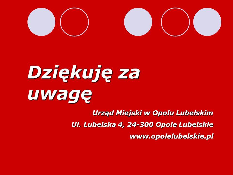 Dziękuję za uwagę Urząd Miejski w Opolu Lubelskim Ul. Lubelska 4, 24-300 Opole Lubelskie www.opolelubelskie.pl
