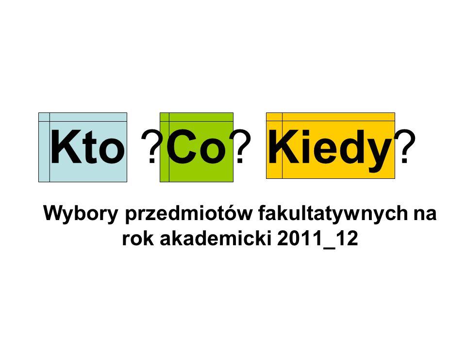 Kto Co Kiedy Wybory przedmiotów fakultatywnych na rok akademicki 2011_12
