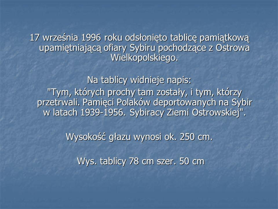 17 września 1996 roku odsłonięto tablicę pamiątkową upamiętniającą ofiary Sybiru pochodzące z Ostrowa Wielkopolskiego. Na tablicy widnieje napis: