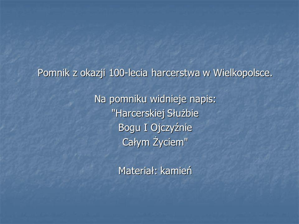 Pomnik z okazji 100-lecia harcerstwa w Wielkopolsce. Na pomniku widnieje napis: