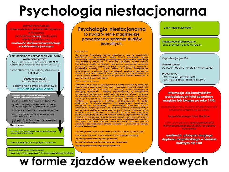 Psychologia niestacjonarna Organizacja zjazdów: Weekendowe : co dwa tygodnie (około 8 x w semestrze) Tygodniowe : 7 dni w lipcu – semestr letni 7 dni