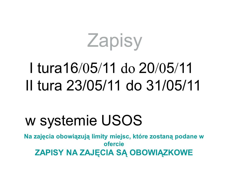 Zapisy I tura16 /0 5 / 11 do 20 /0 5 / 11 II tura 23/05/11 do 31/05/11 w systemie USOS Na zajęcia obowiązują limity miejsc, które zostaną podane w ofe