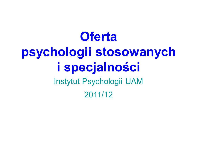 Oferta psychologii stosowanych i specjalności Instytut Psychologii UAM 2011/12