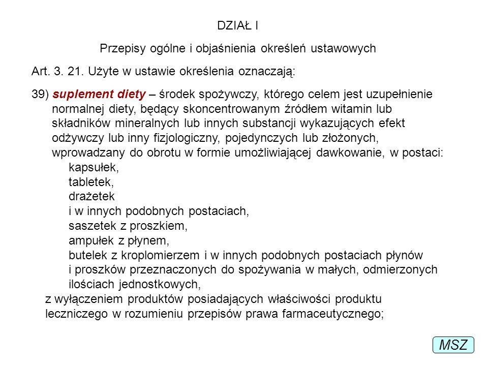 DZIAŁ I Przepisy ogólne i objaśnienia określeń ustawowych Art. 3. 21. Użyte w ustawie określenia oznaczają: 39) suplement diety – środek spożywczy, kt