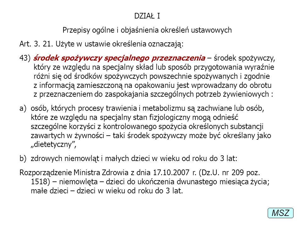 DZIAŁ I Przepisy ogólne i objaśnienia określeń ustawowych Art. 3. 21. Użyte w ustawie określenia oznaczają: 43) środek spożywczy specjalnego przeznacz