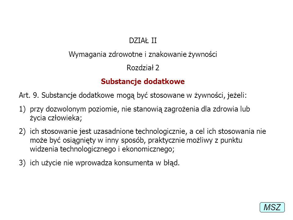 DZIAŁ II Wymagania zdrowotne i znakowanie żywności Rozdział 2 Substancje dodatkowe Art. 9. Substancje dodatkowe mogą być stosowane w żywności, jeżeli: