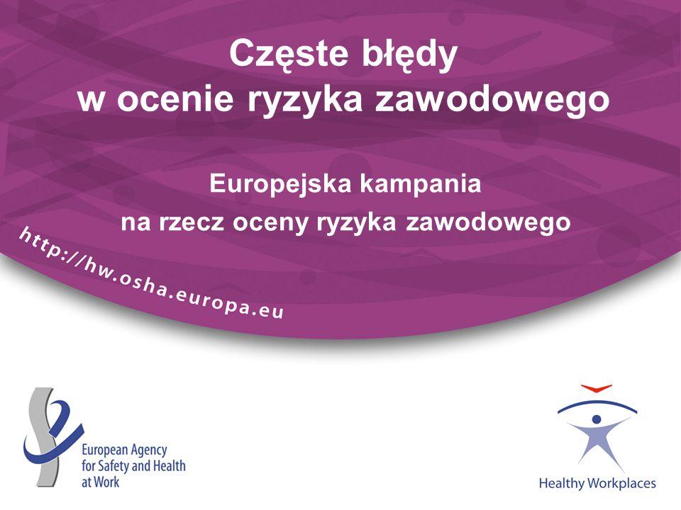 Europejska kampania na rzecz oceny ryzyka zawodowego Częste błędy w ocenie ryzyka zawodowego