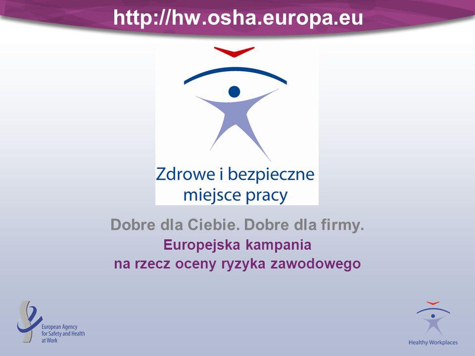 http://hw.osha.europa.eu Dobre dla Ciebie. Dobre dla firmy. Europejska kampania na rzecz oceny ryzyka zawodowego