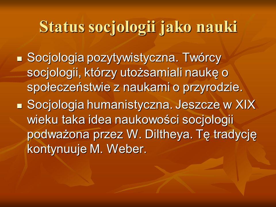 Status socjologii jako nauki Socjologia pozytywistyczna. Twórcy socjologii, którzy utożsamiali naukę o społeczeństwie z naukami o przyrodzie. Socjolog