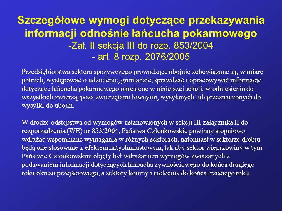 Szczegółowe wymogi dotyczące przekazywania informacji odnośnie łańcucha pokarmowego -Zał. II sekcja III do rozp. 853/2004 - art. 8 rozp. 2076/2005 Prz