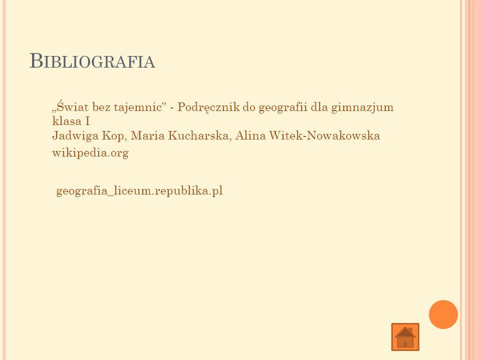 B IBLIOGRAFIA Świat bez tajemnic - Podręcznik do geografii dla gimnazjum klasa I Jadwiga Kop, Maria Kucharska, Alina Witek-Nowakowska wikipedia.org ge